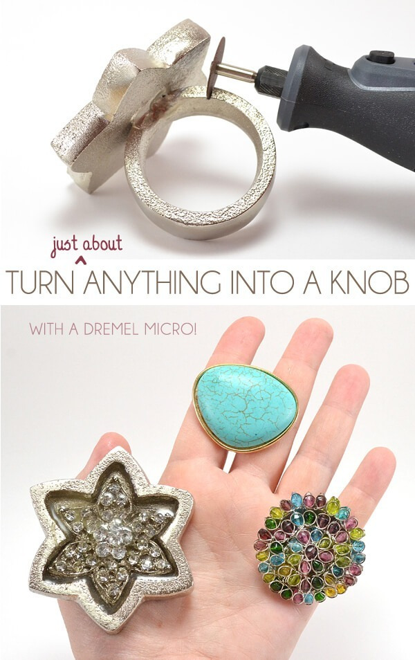 Make drawer knobs out of practically anything with a Dremel (think rings and whatnot!)