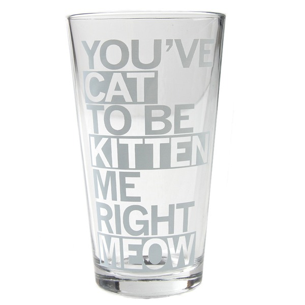 Cat to be Kitten Me Pint Glass - Raygun, $11.00