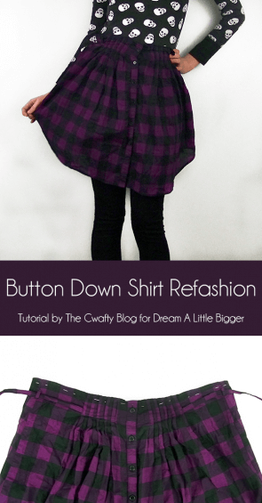 Turn a button down shirt into a button down skirt. Nifty!