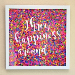 Make confetti wall art to inspire you to be happy or kind! I love this colorful reminder :)fetti-saying-artwork-dreamalittlebigger-015