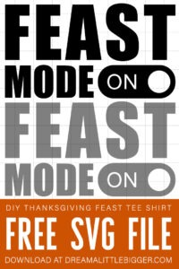 Grab our FREE Feast Mode SVG files to create some awesome Thanksgiving Day tee shirts that celebrate the best part... the food!