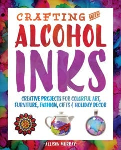 Crafting with Alcohol Inks by Allison Murray